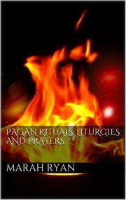 Pagan rituals, liturgies and prayers ebook by Marah Ellis Ryan