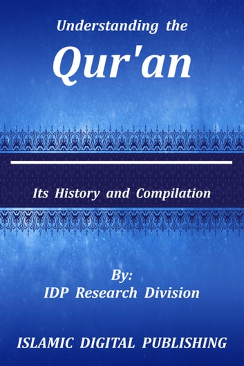 Understanding the Qur'an (Its History and Compilation) eBook by IDP Research Division