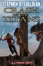 Crash of the Titans ebook by Stephen D. Sullivan