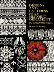 Designs and Patterns from Historic Ornament ebook by W. and G. Audsley