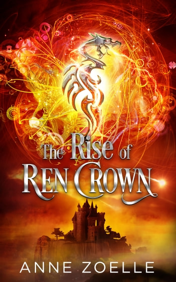 The Rise of Ren Crown ebook by Anne Zoelle
