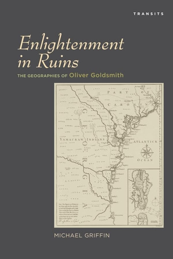 Enlightenment in Ruins - The Geographies of Oliver Goldsmith ebook by Michael Griffin