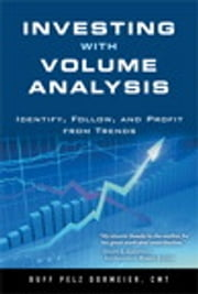 Investing with Volume Analysis: Identify, Follow, and Profit from Trends - Identify, Follow, and Profit from Trends ebook by Buff Pelz Dormeier