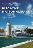 Biscayne National Park ebook by James A. Kushlan, Kirsten Hines