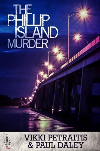 The Phillip Island Murder ebook by Vikki Petraitis,Paul Daley