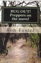Bug Out! Preppers On The Move - Prepper Trilogy, #2 ebook by Ron Foster