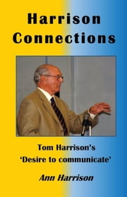 Harrison Connections: - Tom Harrison's 'Desire to communicate' ebook by Ann Harrison