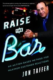 Raise the Bar - An Action-Based Method for Maximum Customer Reactions ebook by Jon Taffer