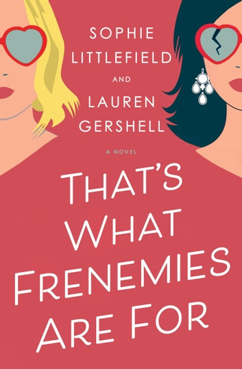 That's What Frenemies Are For - A Novel ebook by Sophie Littlefield,Lauren Gershell