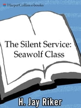 The Silent Service: Seawolf Class ebook by H. Jay Riker
