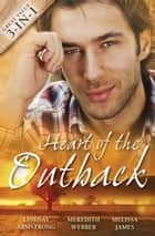 Heart Of The Outback - Volume 1 - 3 Book Box Set 電子書 by Meredith Webber, Melissa James, Lindsay Armstrong