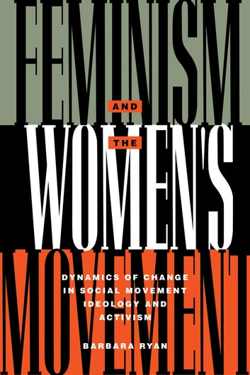 Feminism and the Women's Movement - Dynamics of Change in Social Movement Ideology and Activism ebook by Barbara Ryan