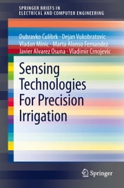 Sensing Technologies For Precision Irrigation ebook by Dubravko Ćulibrk, Dejan Vukobratovic, Vladan Minic,...