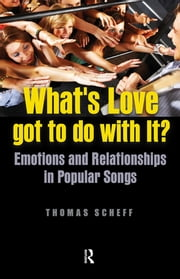 What's Love Got to Do with It? - Emotions and Relationships in Pop Songs ebook by Thomas J. Scheff