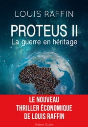 Proteus II - La guerre en héritage ebook by Louis Raffin