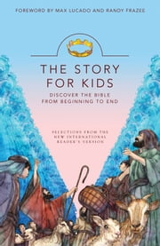 The Story for Kids: Discover the Bible from Beginning to End - Experience the Life of Jesus as one Seamless Story ebook by Zondervan