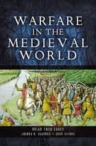 Warfare in the Medieval World ebook by Carey, Brian Todd,Allfree, Joshua B.,Cairns, John
