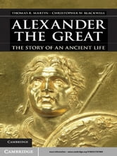 Alexander the Great - The Story of an Ancient Life ebook by Christopher W. Blackwell,Professor Thomas R. Martin