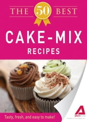 The 50 Best Cake Mix Recipes: Tasty, fresh, and easy to make! ebook by Editors of Adams Media