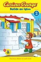 Curious George Builds an Igloo (CGTV reader) ebook by H. A. Rey