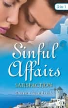 Sinful Affairs - Satisfaction/The Greek Tycoon's Baby Bargain/The Greek Tycoon's Convenient Wife/Bought By Her Husband ebook by Sharon Kendrick