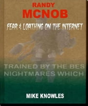 Randy McNob: Fear & Loathing on the Internet! ebook by Mike Knowles
