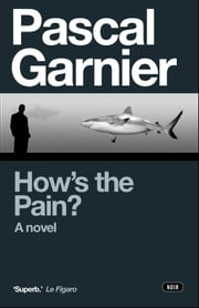 How's the Pain? ebook by Pascal Garnier,Emily Boyce