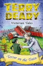 Victorian Tales: Terror on the Train ebook by Terry Deary, Helen Flook