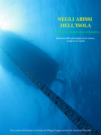 Archeologia subacquea - Negli abissi dell'isola eBook by Diego Crippa,Annarita Borrelli
