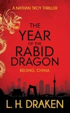 The Year of the Rabid Dragon - A Beijing, China Thriller eBook by L. H. Draken