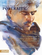 How to Paint Living Portraits ebook by Clark, Roberta Carter