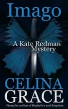 Imago - The Kate Redman Mysteries, #3 ebook by Celina Grace