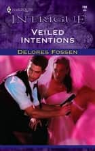 Veiled Intentions ebook by Delores Fossen