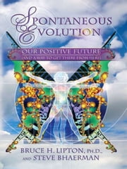 Spontaneous Evolution ebook by Bruce Lipton and Steve Bhaerman