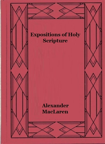 Expositions of Holy Scripture Vol V - Isaiah, Jeremiah, Ezekiel, Daniel, and the Minor Prophets ebook by Alexander MacLaren