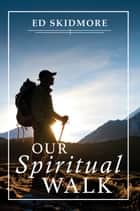 Our Spiritual Walk eBook by Ed Skidmore