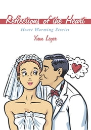 Reflections of the Heart - Heart Warming Stories ebook by Yvan Leger