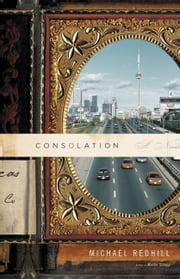 Consolation - A Novel ebook by Michael Redhill