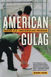 American Gulag: Inside U.S. Immigration Prisons ebook by Dow, Mark
