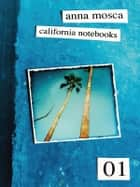 California Notebooks (Bilingual Edition: English and Italian) ebook by Anna Mosca