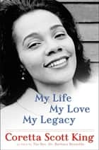 My Life, My Love, My Legacy ebook by Coretta Scott King, Rev. Dr. Barbara Reynolds