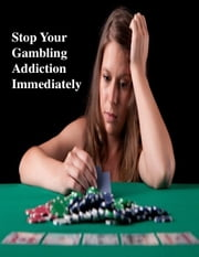 Stop Your Gambling Addiction Immediately ebook by V.T.