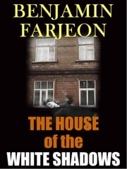 The House of the White Shadows ebook by Benjamin Farjeon