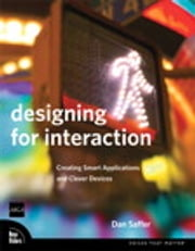Designing for Interaction - Creating Smart Applications and Clever Devices ebook by Dan Saffer