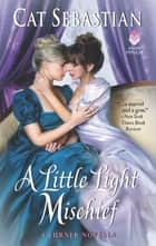 A Little Light Mischief - A Turner Novella ebook by Cat Sebastian