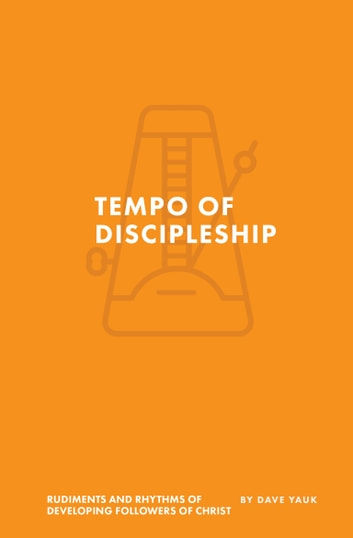 The tempo of discipleship ebook by dave yauk 9780578171081 the tempo of discipleship the rudiments and rhythms of developing followers of christ ebook by fandeluxe Image collections