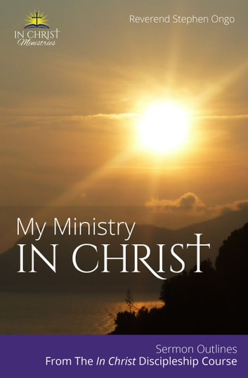 My Ministry In Christ - Sermon Outlines ebook by Stephen Ongo
