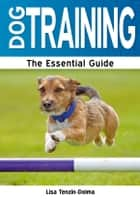 Dog Training: The Essential Guide ebook by Lisa Tenzin-Dolma