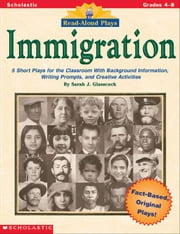 Read-Aloud Plays: Immigration: 5 Short Plays for the Classroom With Background Information, Writing Prompts, and Creative Activities ebook by Glasscock, Sarah J.