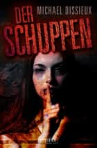Der Schuppen - Horror-Thriller ebook by Michael Dissieux, LUZIFER-Verlag